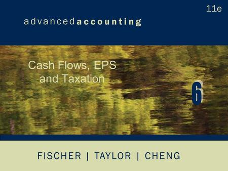 FISCHER | TAYLOR | CHENG Cash Flows, EPS and Taxation.