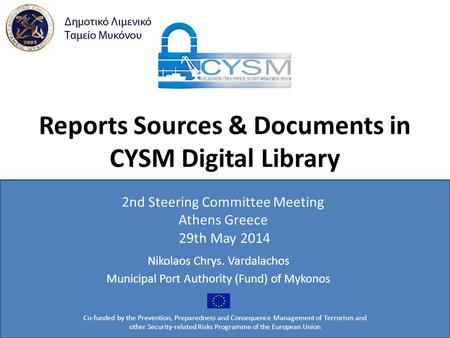 Reports Sources & Documents in CYSM Digital Library Co-funded by the Prevention, Preparedness and Consequence Management of Terrorism and other Security-related.