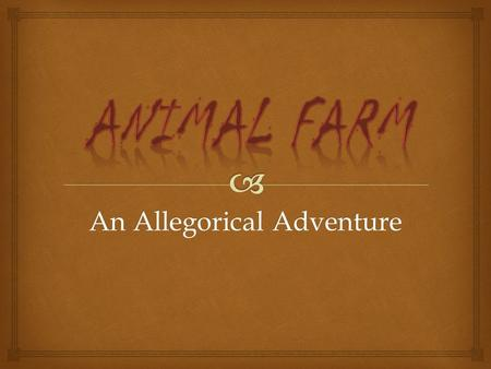 An Allegorical Adventure. OBJECTIVE: Your objective today is to make connections between the characters we've been studying in the novel, <strong>Animal</strong> <strong>Farm</strong>,