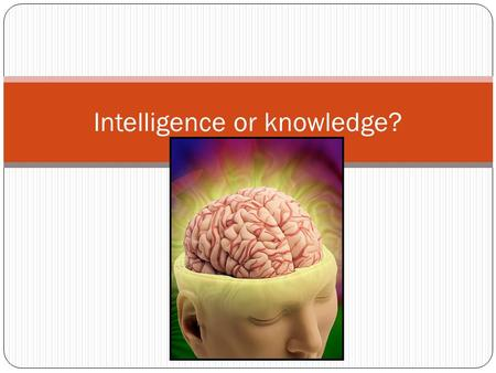 Which is which? Intelligence or knowledge?. IQ Q - A number that signifies the relative intelligence of a person; the ratio multiplied by 100 of the.