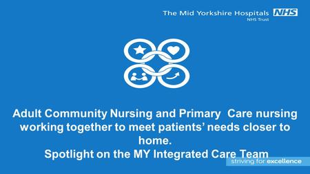 Adult Community Nursing and Primary Care nursing working together to meet patients' needs closer to home. Spotlight on the MY Integrated Care Team.
