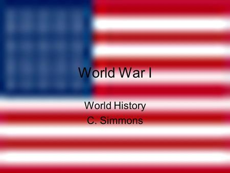 World War I World History C. Simmons. Alliances and Internal Dissent Nationalism led to alliances and increased tension Triple Alliance (1882) – Germany,