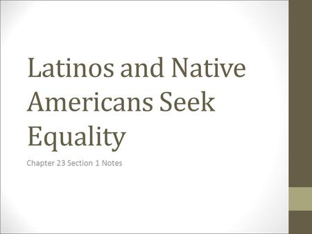 Latinos and Native Americans Seek Equality Chapter 23 Section 1 Notes.