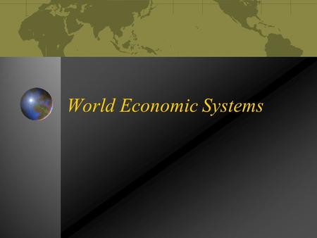 "World Economic Systems. Capitalism-""A free market system in which the factors of production are controlled by individuals in the effort to accumulate."