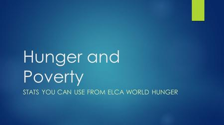 Hunger and Poverty STATS YOU CAN USE FROM ELCA WORLD HUNGER.