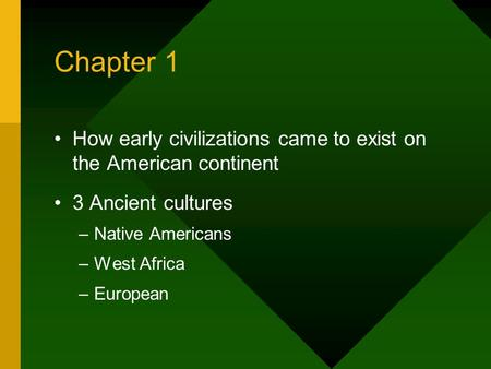 Chapter 1 How early civilizations came to exist on the American continent 3 Ancient cultures –Native Americans –West Africa –European.