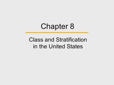 Chapter 8 Class and Stratification in the United States.