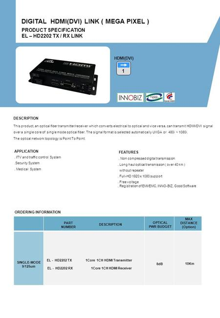 ORDERING INFORMATION PART NUMBER DESCRIPTION OPTICAL PWR BUDGET MAX DISTANCE (Option) 8dB 10Km SINGLE-MODE 9/125um PRODUCT SPECIFICATION EL – HD2202 TX.