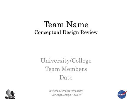 Tethered Aerostat Program Concept Design Review Team Name Conceptual Design Review University/College Team Members Date.