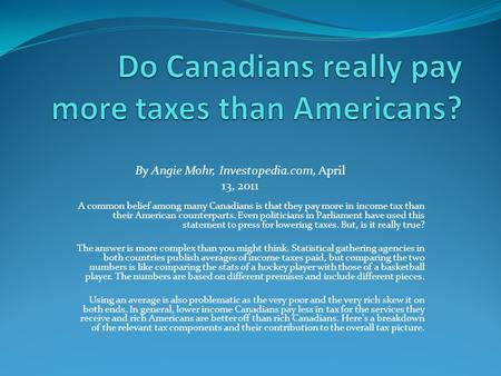 A common belief among many Canadians is that they pay more in income tax than their American counterparts. Even politicians in Parliament have used this.