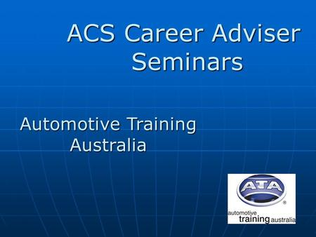ACS Career Adviser Seminars Automotive Training Australia.