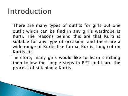 There are many types of outfits for girls but one outfit which can be find in any girl's wardrobe is Kurti. The reasons behind this are that Kurti is suitable.