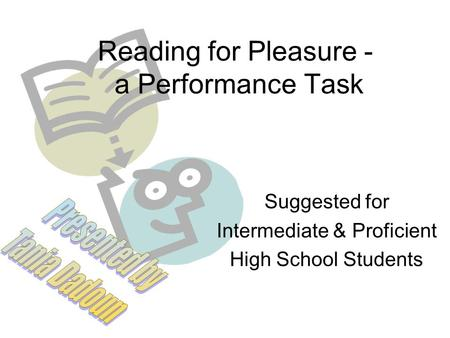 Reading for Pleasure - a Performance Task Suggested for Intermediate & Proficient High School Students.