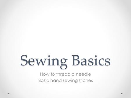 Sewing Basics How to thread a needle Basic hand sewing stiches.