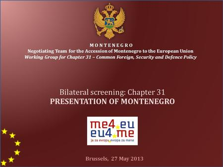 M O N T E N E G R O Negotiating Team for the Accession of Montenegro to the European Union Working Group for Chapter 31 – Common Foreign, Security and.