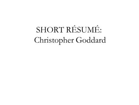 SHORT RÉSUMÉ: Christopher Goddard. Contact information: Christopher Goddard Office