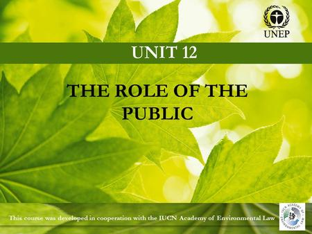 This course was developed in cooperation with the IUCN Academy of Environmental Law THE ROLE OF THE PUBLIC.
