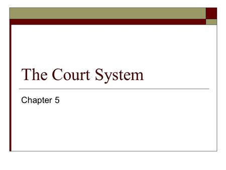 The Court System Chapter 5. Courts  Trial Courts- two parties Plaintiff- in civil trial is the person bringing the legal action Prosecutor- in criminal.