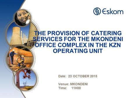 THE PROVISION OF CATERING SERVICES FOR THE MKONDENI OFFICE COMPLEX IN THE KZN OPERATING UNIT Date: 23 OCTOBER 2015 Venue: MKONDENI Time: 11H00.