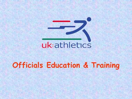 Authorised by UK Athletics for use in 2008 1 Officials Education & Training.