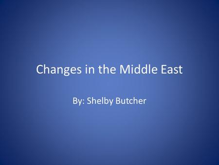Changes in the Middle East By: Shelby Butcher. Tunisia On December 18, 2011 a civil resistance in Tunisia began. The civil resistance was precipitated.