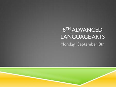8 TH ADVANCED LANGUAGE ARTS Monday, September 8th.