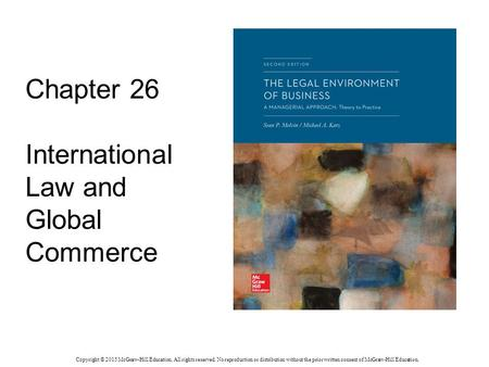 Chapter 26 International Law and Global Commerce Copyright © 2015 McGraw-Hill Education. All rights reserved. No reproduction or distribution without the.
