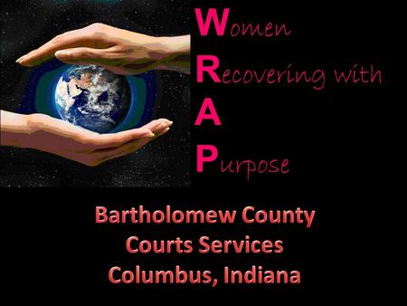 W omen R ecovering with A P urpose. WRAPWRAP In March of 2011, the WRAP Program began as a partnership between Bartholomew County Court Services and Centerstone.