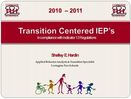 Shelley E. Hardin Applied Behavior Analysis & Transition Specialist Lexington Two Schools 2010 – 2011.