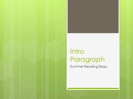 Intro Paragraph Summer Reading Essay. Intro Paragraph  Introduces the topic of your paper to your reader  =Author, book title and the importance of.