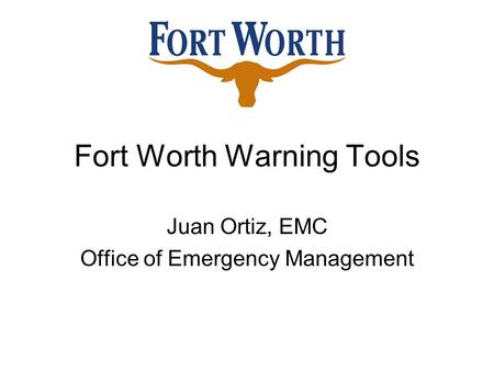 Fort Worth Warning Tools Juan Ortiz, EMC Office of Emergency Management.