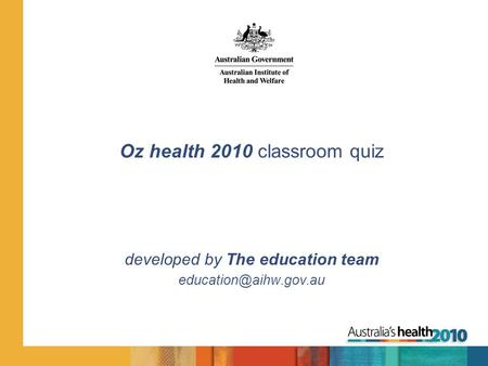 Oz health 2010 classroom quiz developed by The education team