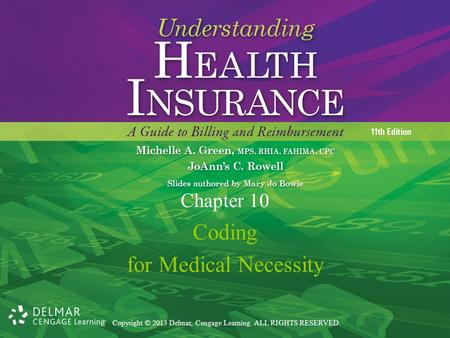 Copyright © 2013 Delmar, Cengage Learning. ALL RIGHTS RESERVED. Coding for Medical Necessity Chapter 10.