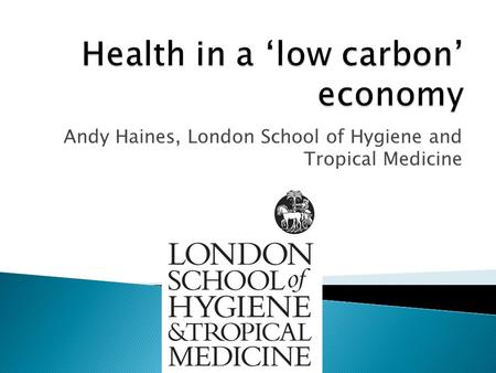 Andy Haines, London School of Hygiene and Tropical Medicine.