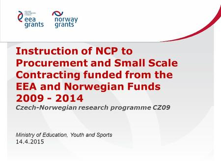 Instruction of NCP to Procurement and Small Scale Contracting funded from the EEA and Norwegian Funds 2009 - 2014 Czech-Norwegian research programme CZ09.