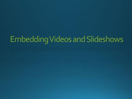 Embedding Videos and Slideshows. (Click on any question you have to go directly to the answer, while in presentation mode)