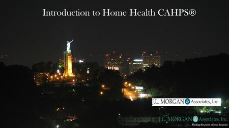 Introduction to Home Health CAHPS® Finding the pulse of your business.