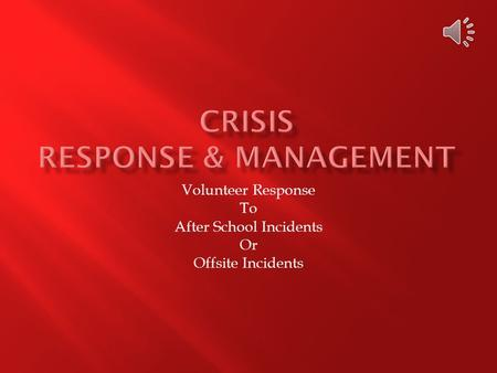 Volunteer Response To After School Incidents Or Offsite Incidents.