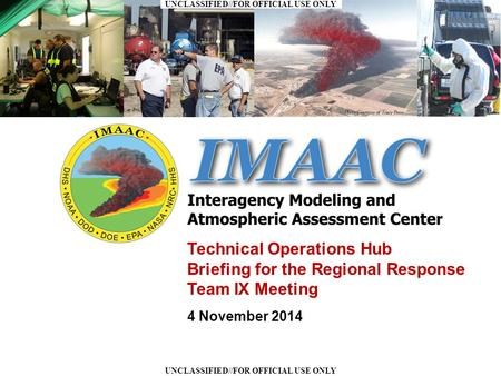 UNCLASSIFIED//FOR OFFICIAL USE ONLY Master Technical Operations Hub Briefing for the Regional Response Team IX Meeting 4 November 2014.