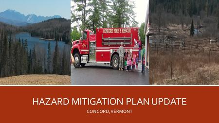 HAZARD MITIGATION PLAN UPDATE CONCORD, VERMONT. GETTING STARTED EXERCISE Who lives in the Town of Concord? What buildings, infrastructure, or organizations.