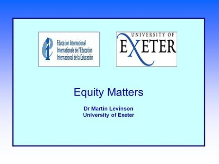 Equity Matters Dr Martin Levinson University of Exeter.