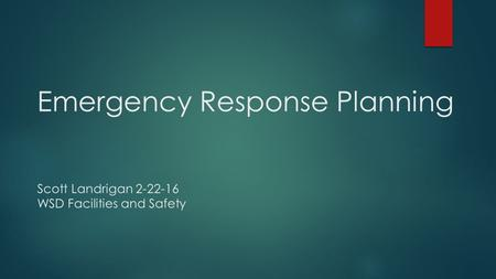 Emergency Response Planning Scott Landrigan 2-22-16 WSD Facilities and Safety.
