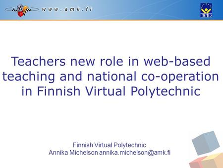 Teachers new role in web-based teaching and national co-operation in Finnish Virtual Polytechnic Finnish Virtual Polytechnic Annika Michelson