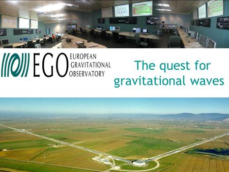 The quest for gravitational waves. 2 The Universe has been studied essentially through EM radiation. GWs have a different origin. The Scientific Motivation.