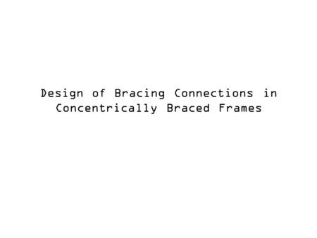 Design of Bracing Connections in Concentrically Braced Frames.