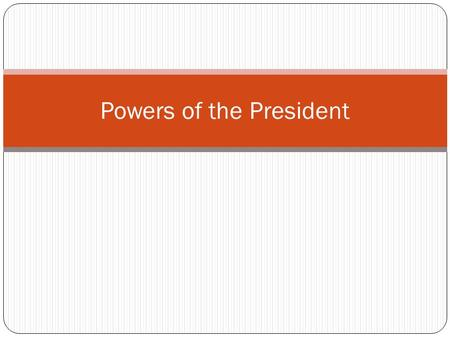 Powers of the President. The Powers of the President Expressed Powers - Constitutional Powers (Article II) - Have a basis in the Constitution (Example:
