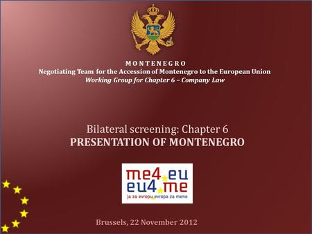 M O N T E N E G R O Negotiating Team for the Accession of Montenegro to the European Union Working Group for Chapter 6 – Company Law Bilateral screening:
