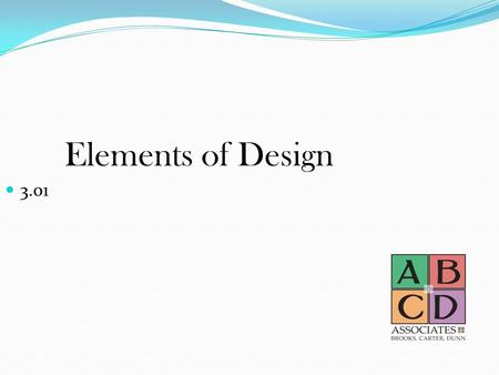 Elements of Design 3.01. The Elements of Design Space Lines Texture Form Mass.