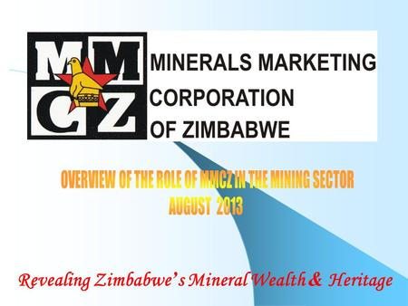 Revealing Zimbabwe ' s Mineral Wealth & Heritage.