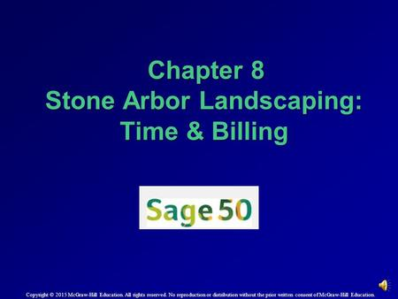 Chapter 8 Stone Arbor Landscaping: Time & Billing Chapter 8 Stone Arbor Landscaping: Time & Billing Copyright © 2015 McGraw-Hill Education. All rights.